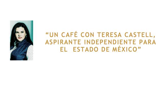 Un café con Teresa Castell, aspirante a gobernadora del Edomex