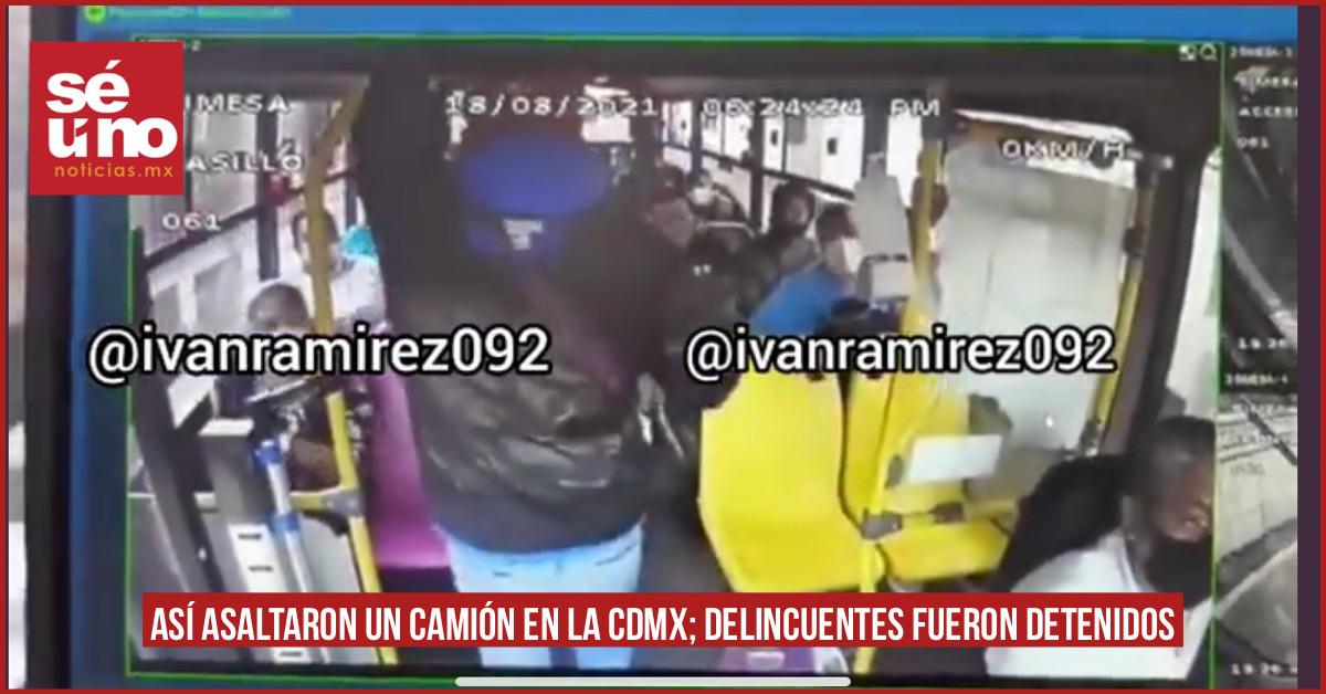 #Video así  asaltaron un camión en la CDMX; delincuentes  fueron detenidos
