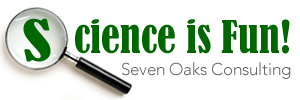 Science is Fun!  Seven Oaks Consulting