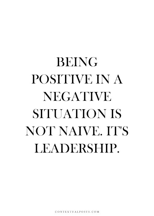 Being positive, Leadership quote
