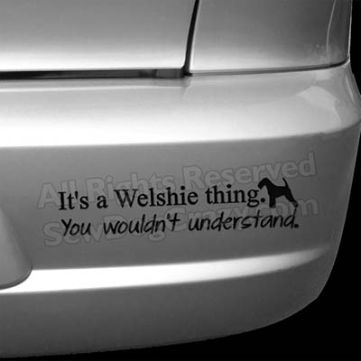 It's a Welsh Terrier Thing Vinyl Decal