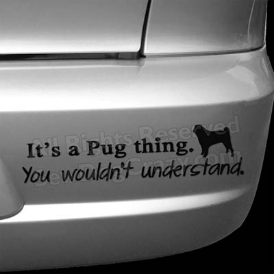 It's a Pug Thing Bumper Sticker