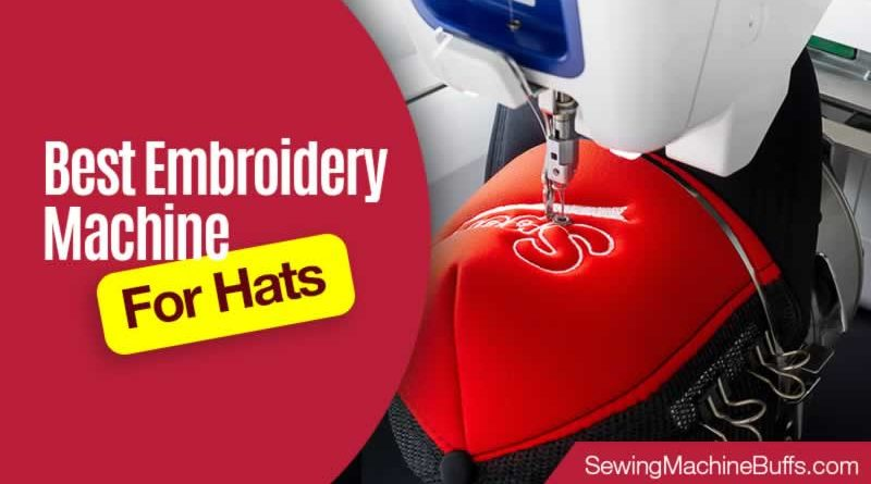 Best Embroidery Machine For Hats In 2021