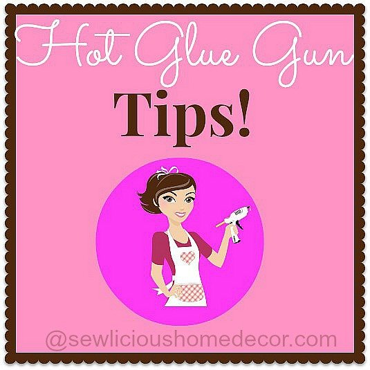 Hot Glue Gun Tips and Tricks sewlicioushomedecor.com