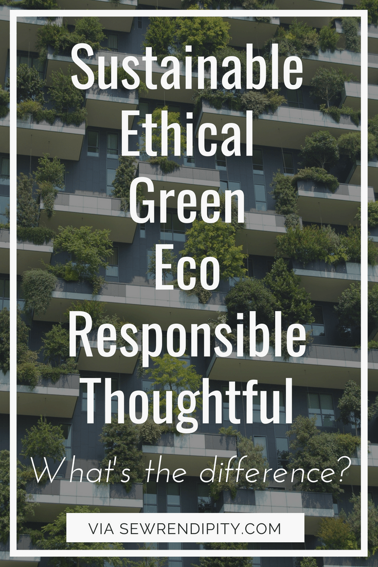 Sustainable Ethical Green Eco Responsible Thoughtful - What's the difference?