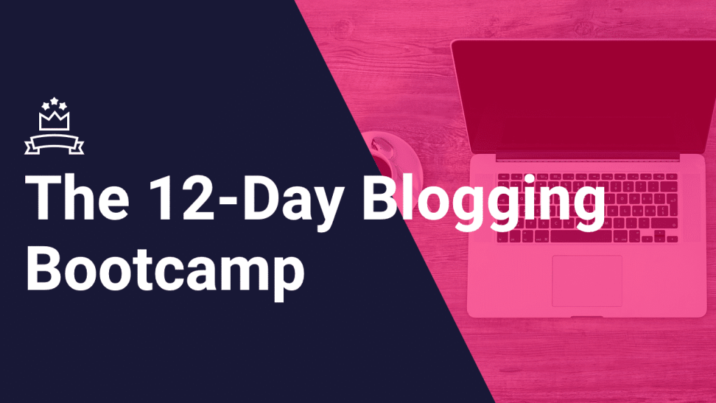 blogging-bootcamp2-1024x576 How to Write a Killer Blog Post: 5 Easy Steps to Great Content