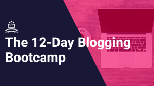 blogging-bootcamp2-300x169 How to Write a Killer Blog Post: 5 Easy Steps to Great Content