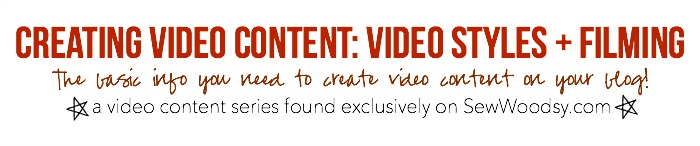 Creating Video Content: Video Styles + Filming