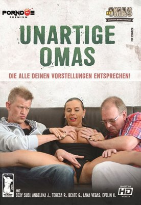 Unartige Omas: Naughty Grandmas Porno Video