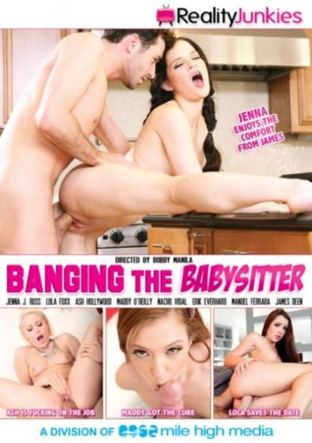 Banging The Babysitter, 2017 Porn Movie, Reality Junkies, Bobby Manila, Jenna J. Ross, Lola Foxx, Ash Hollywood, Maddy O'Reilly, Nacho Vidal, Erik Everhard, Manuel Ferrara, James Deen, Adult DVD, 18+ Teens, Babysitter, Gonzo, Older Men