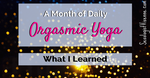 What I Learned from a Month of Daily Orgasmic Yoga