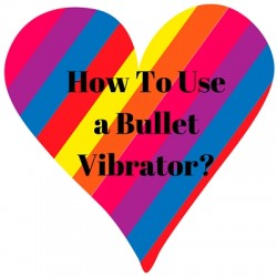 How To Use a Bullet Vibrator