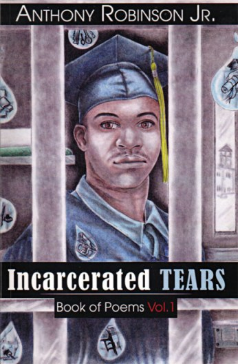 "Front cover of Anthony Robinson Jr's book of poetry ""Incarcerated Tears"""