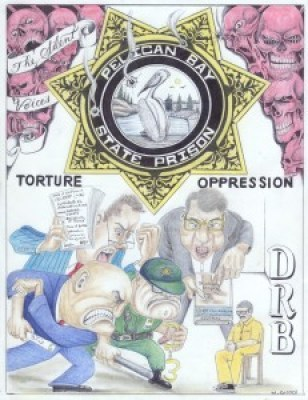 """Pelican Bay State Prison: Torture, Oppression, DRB vs. The Silent Voices"" – Art: Michael D. Russell, C-90473, PBSP SHU D7-217, P.O. Box 7500, Crescent City CA 95532"