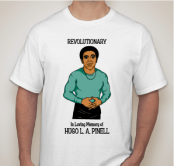 These T-shirts, made of high quality cotton in the U.S., are being sold for only $25 each to raise funds for the upcoming memorial to Hugo Pinell by his daughter, Allegra Taylor. Go to http://www.booster.com/teamhugo or email Allegra at allegrataylor@gmail.com.