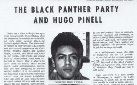 "On Nov. 29, 1971, three months after the Aug. 21, 1971, assassination of George Jackson on the San Quentin yard, The Black Panther newspaper published this story, noting, ""Comrade George Jackson and Comrade Hugo Pinell, one Black and one Latino, were the living examples of the unity that can and must exist among the prisoner class."" On Aug. 12, 2015, Hugo Pinell was assassinated on the New Folsom yard."