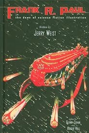 Frank R. Paul: The Dean Of Science Fiction Illustration by Jerry Weist (book review).