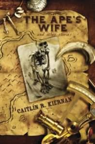 The Ape's Wife and Other Stories - Caitlín R. Kiernan