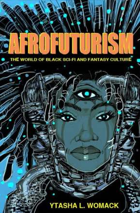 Afrofuturism, The World of Black Sci-Fi and Fantasy Culture - Ytasha L. Womack