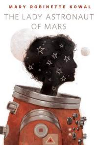 The Lady Astronaut of Mars - Mary Robinette Kowal