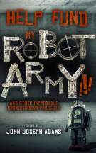 Help Fund My Robot Army - John Joseph Adams