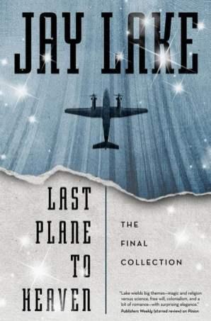 Last Plane to Heaven - Jay Lake