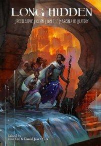 Long Hidden, Speculative Fiction from the Margins of History, editori Rose Fox & Daniel José Older