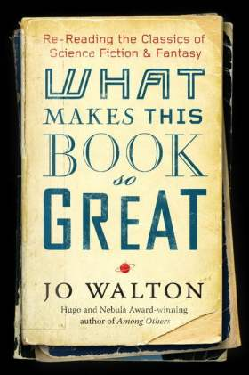 What Makes This Book So Great - Jo Walton