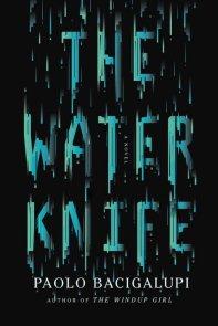 The Water Knife - Paolo Bacigalupi
