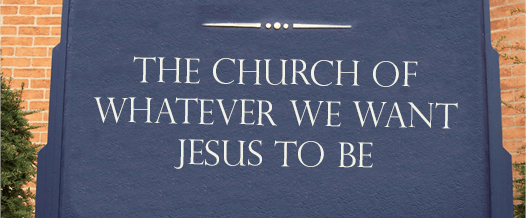 The Church of Whatever We Want Jesus to Be