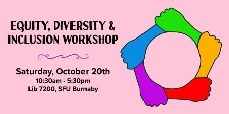 Equity, Diversity & Inclusion Workshop! Saturday, October 20th, 10:30am-5:30pm, Lib 7200, SFU Burnaby