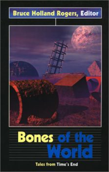 Bones of the World, edited by Bruce Holland Rogers