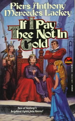 If I Pay Thee Not in Gold, by Piers Anthony, Mercedes Lackey