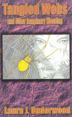 Tangled Webs and Other Imaginary Weaving, by Laura J. Underwood