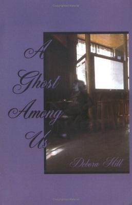 A Ghost Among Us, by Debora ElizaBeth Hill