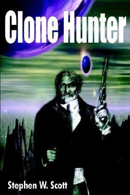 Clone Hunter, by Stephen W. Scott