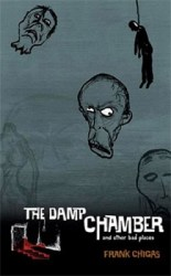 The Damp Chamber and Other Bad Places, by Frank Chigas book cover