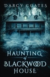 The Haunting of Blackwood House, by Darcy Coates book cover
