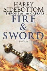 Fire and Sword Throne of Caesars Book Three, by Harry Sidebottom book cover