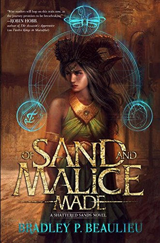 Of Sand and Malice Made (Song of Shattered Sands), by Bradley P. Beaulieu