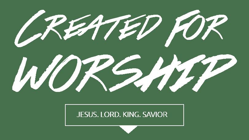 CREATED FOR WORSHIP - JESUS. LORD. KING. SAVIOR