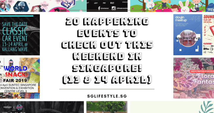 20 HAPPENING EVENTS to Check Out This WEEKEND in Singapore (13 & 14 April 2019)!