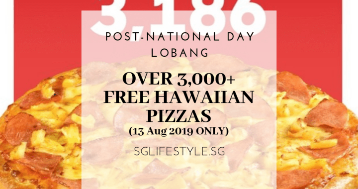 POST-NATIONAL DAY LOBANG: OVER 3,000+ FREE HAWAIIAN PIZZAS – 13 Aug 2019 ONLY!