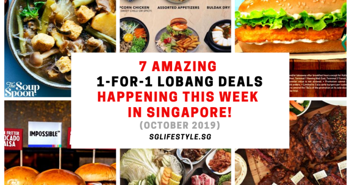 7 AMAZING 1-FOR-1 LOBANG DEALS HAPPENING THIS WEEK IN SINGAPORE (OCTOBER 2019)!
