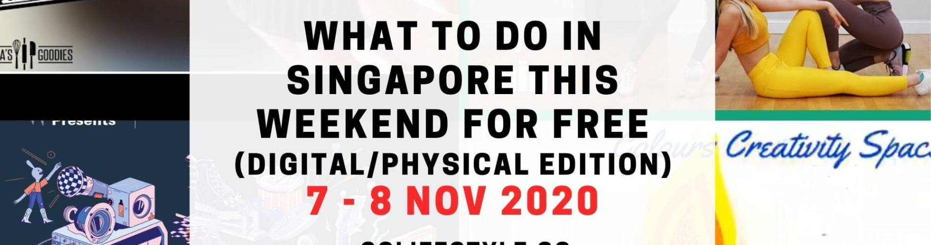 what to do in singapore this weeknd free 7 - 8 nov 2020