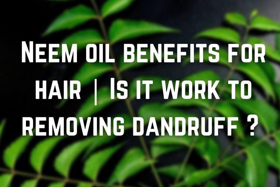 Neem oil benefits for hair