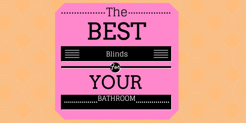 The Best Blinds for your Bathroom