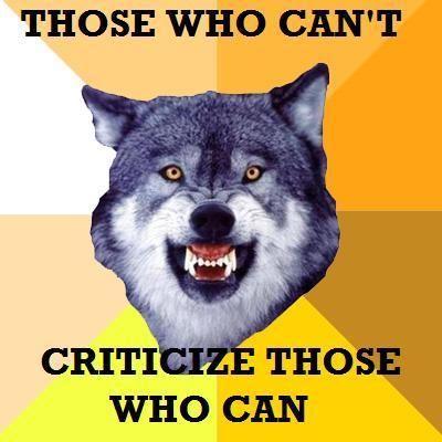 ThosewhocantCriticizethosewhocan