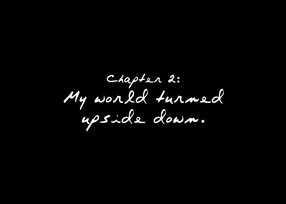 Chapter 2: My World Turned Upside Down.