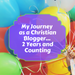 My Journey as a Christian Blogger… 2 Years and Counting